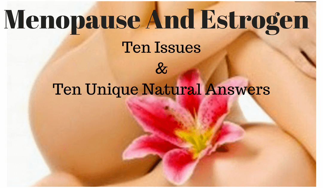 Episode 106: Menopause & Estrogen – Ten Issues & Ten Natural Answers