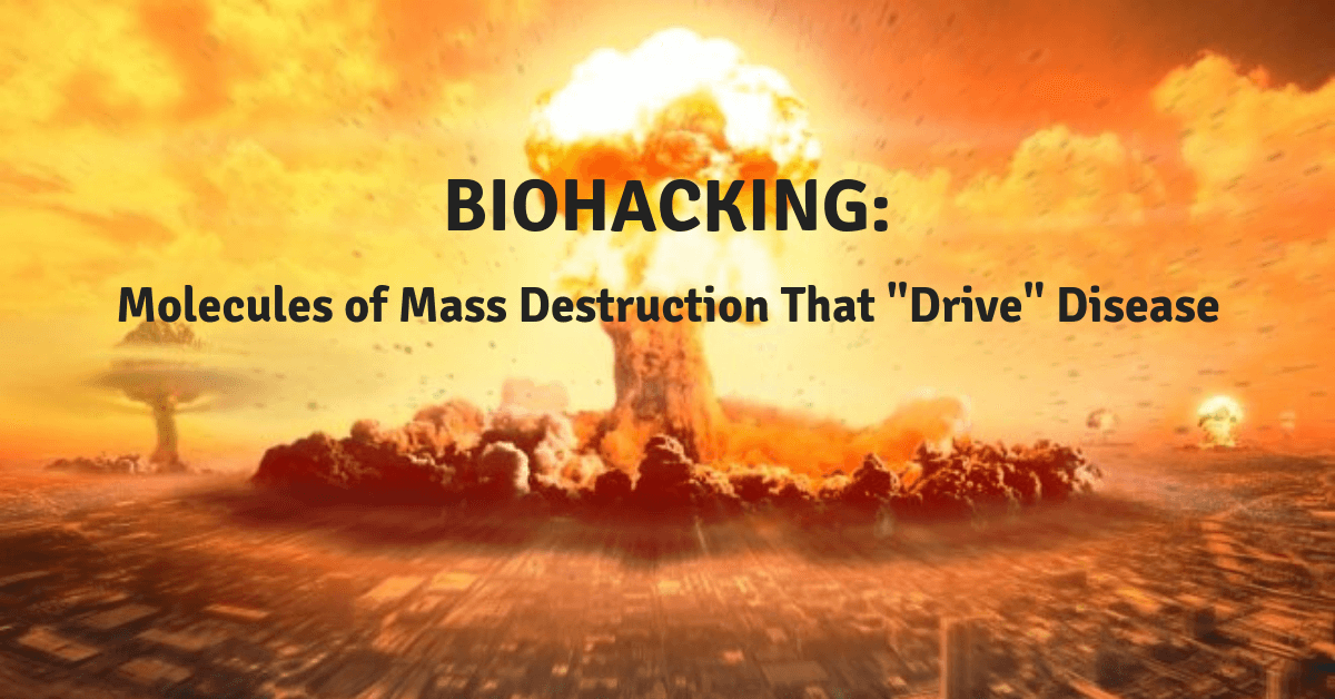 "Episode 116: Biohacking – Molecules of Mass Destruction that ""Drive Disease"" and ""natural answers"" to beat them"