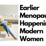 Earlier Menopause Happening To Modern Women